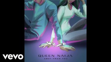 Queen Naija – Away From You